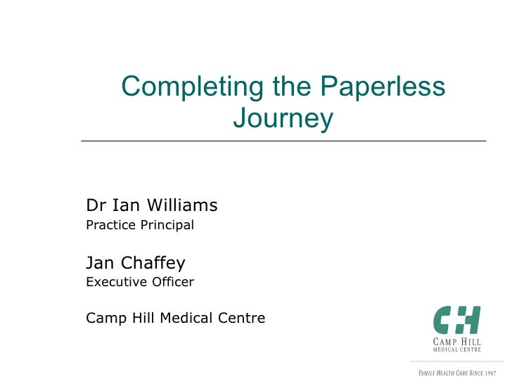 Completing the Paperless Journey Dr Ian Williams Practice Principal Jan Chaffey Executive Officer Camp Hill Medical Centre
