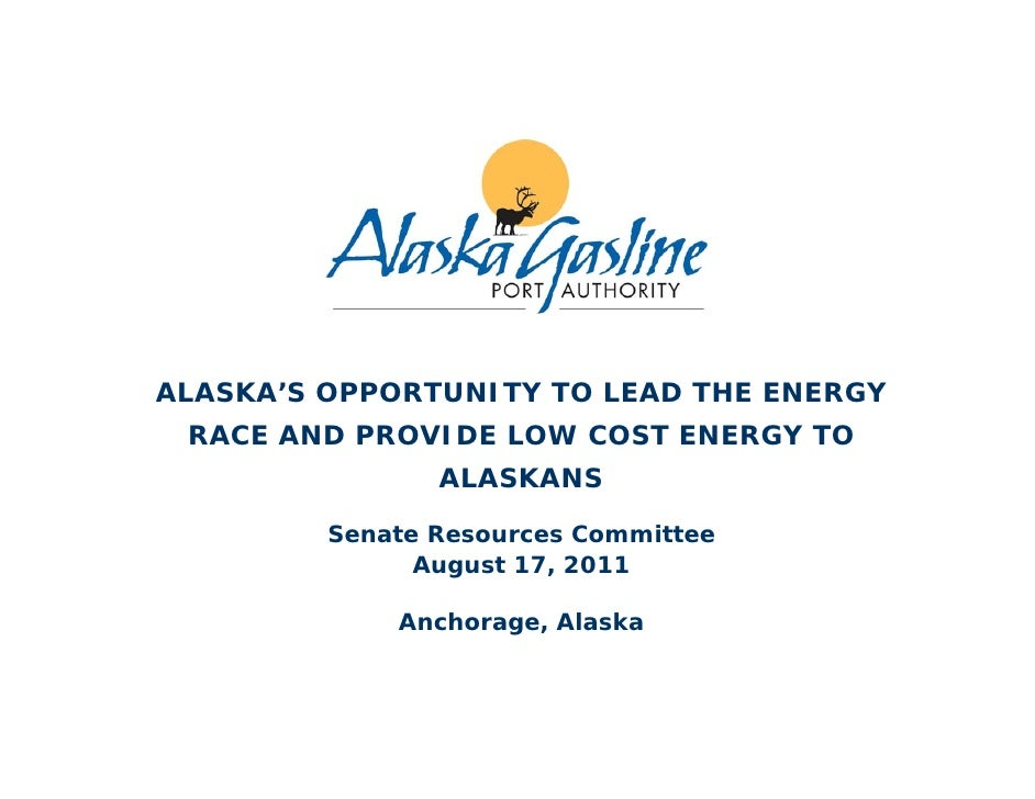 ALASKA'S OPPORTUNITY TO LEAD THE ENERGY RACE AND PROVIDE LOW COST ENERGY TO                ALASKANS         Senate Resourc...