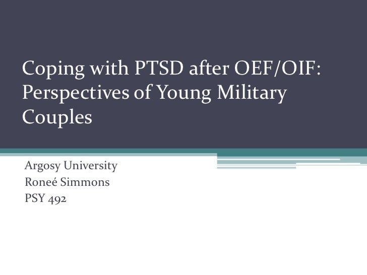 Coping with PTSD after OEF/OIF:Perspectives of Young MilitaryCouplesArgosy UniversityRoneé SimmonsPSY 492