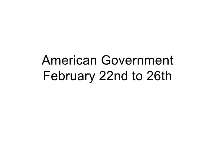 American Government February 22nd to 26th