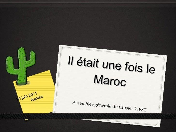 Il était une fois le Maroc Assemblée générale du Cluster WEST 24 juin 2011 Nantes