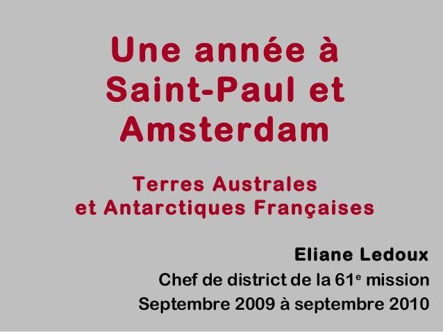 Une année à  Saint-Paul et   Amsterdam     Terres Australeset Antarctiques Françaises                        Eliane Ledoux...