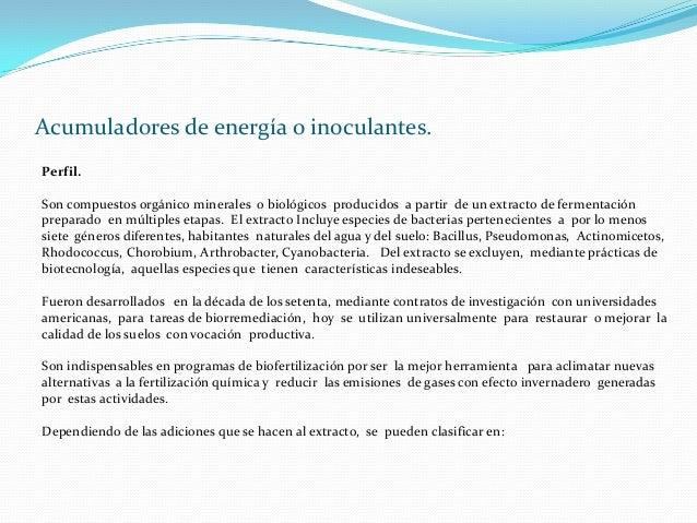 Acumuladores de energía o inoculantes. Perfil. Son compuestos orgánico minerales o biológicos producidos a partir de un ex...