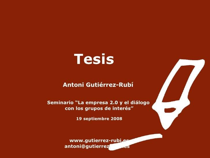 """Tesis Antoni Gutiérrez-Rubí   Seminario """"La empresa 2.0 y el diálogo  con los grupos de interés"""" 19 septiembre 2008 www.gu..."""