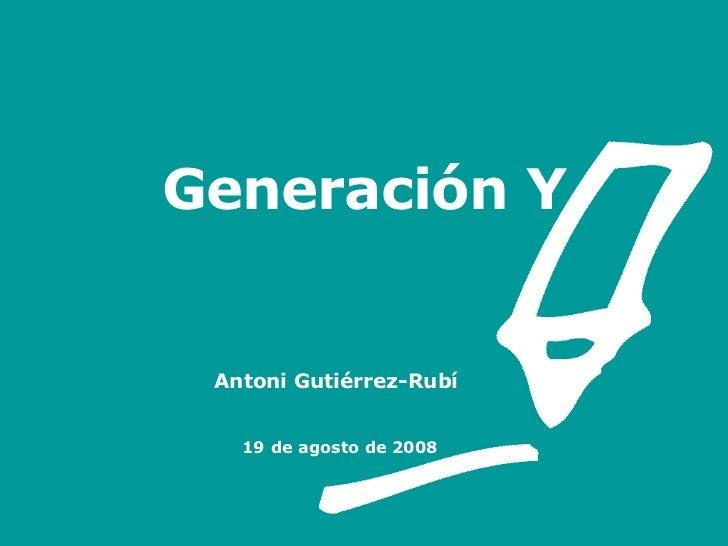 Generación Y     Antoni Gutiérrez-Rubí   www.gutierrez-rubi.es 19 de agosto de 2008 A [email_address] - rubi.es