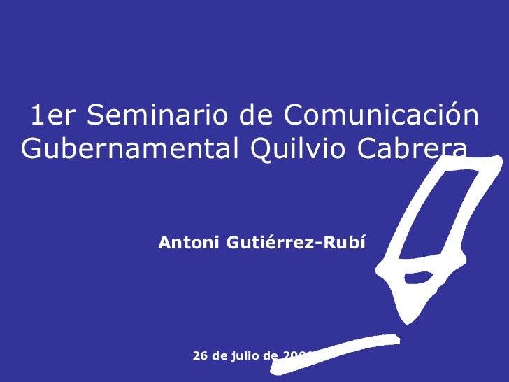 1er Seminario de Comunicación Gubernamental Quilvio Cabrera    Antoni Gutiérrez-Rubí         26 de julio de 2008