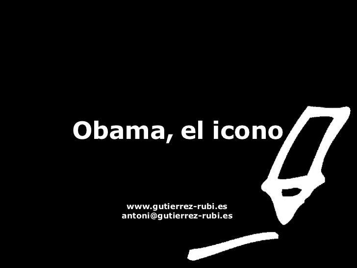 Obama, el icono www.gutierrez-rubi.es [email_address]