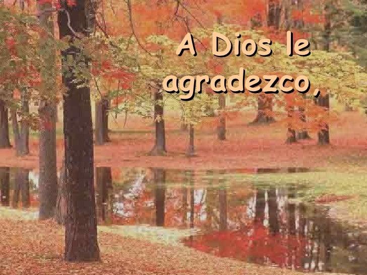 A Dios le agradezco,