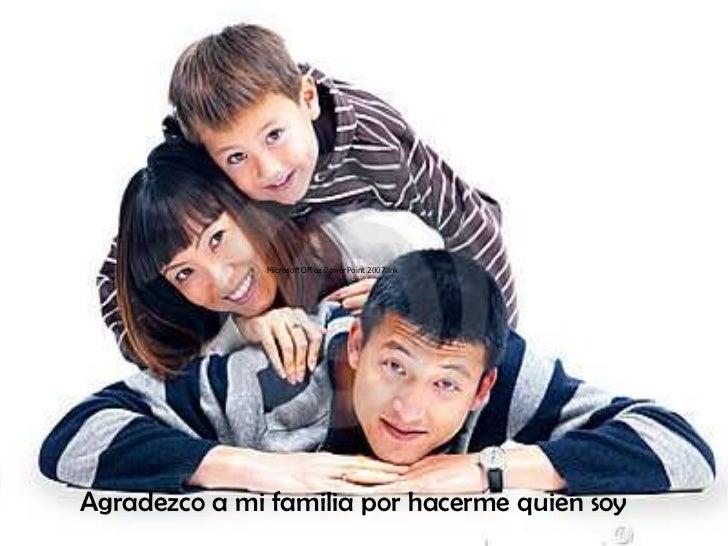 Agradezco a mi familia por hacerme quien soy<br />