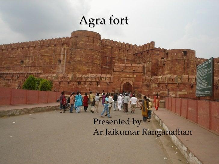 Agra fort Presented by Ar.Jaikumar Ranganathan