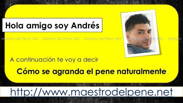 http://www.maestrodelpene.net  A continuación te voy a decir  Cómo se agranda el pene naturalmente  Hola amigo soy Andrés ...