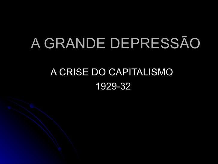 A GRANDE DEPRESSÃO A CRISE DO CAPITALISMO  1929-32