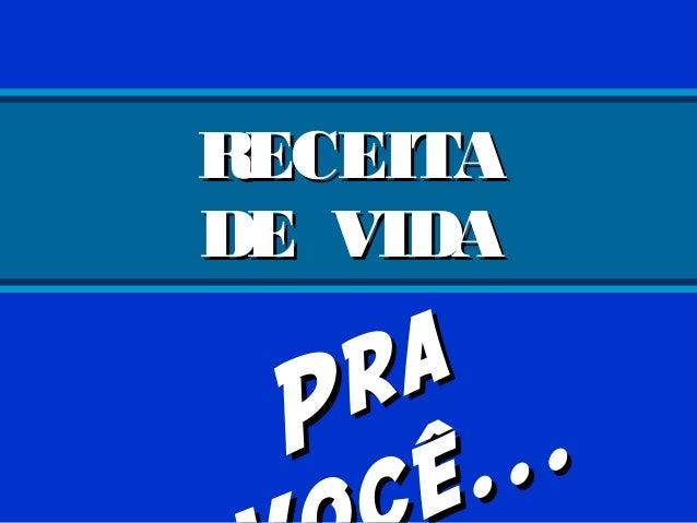 RECEITARECEITA DE VIDADE VIDA PraPra ......