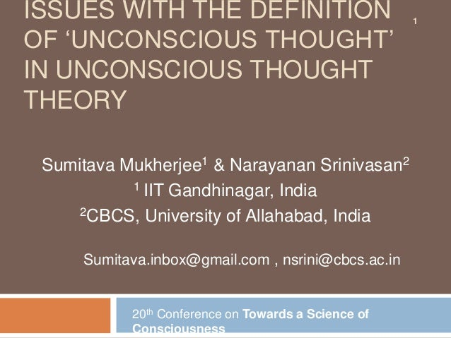 """ISSUES WITH THE DEFINITION                           1OF """"UNCONSCIOUS THOUGHT""""IN UNCONSCIOUS THOUGHTTHEORY Sumitava Mukher..."""
