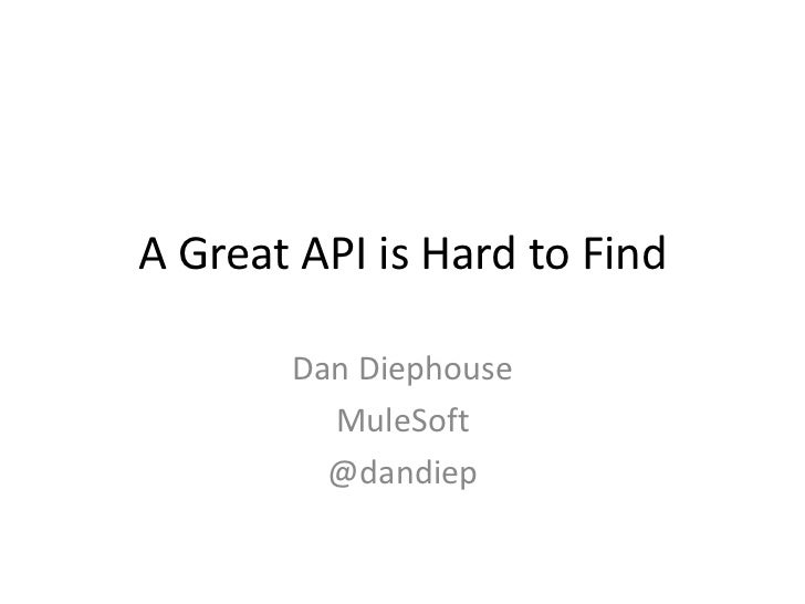 A Great API is Hard to Find       Dan Diephouse         MuleSoft         @dandiep