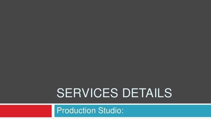 Services Details<br />Production Studio:<br />
