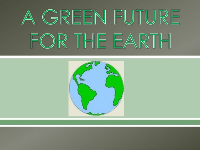 A green future for the earth