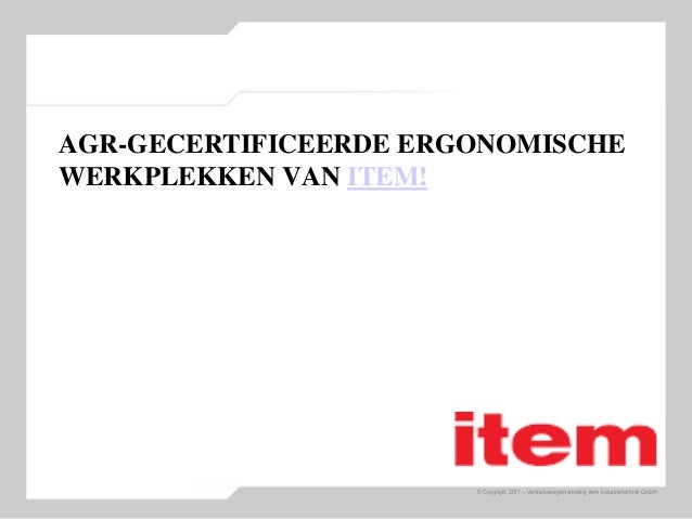 © Copyright 2011 – Vertriebswegemarketing item Industrietechnik GmbH AGR-GECERTIFICEERDE ERGONOMISCHE WERKPLEKKEN VAN ITEM!