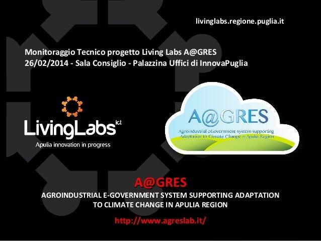 livinglabs.regione.puglia.it  Monitoraggio Tecnico progetto Living Labs A@GRES 26/02/2014 - Sala Consiglio - Palazzina Uff...