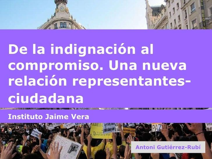 De la indignación al compromiso. Una nueva relación representantes-ciudadana<br />Instituto Jaime Vera<br />Antoni Gutiérr...