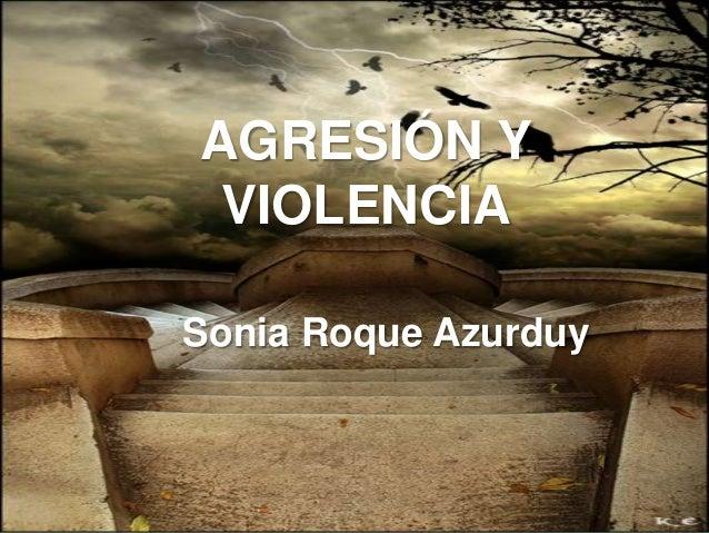 AGRESIVIDAD YVIOLENCIAAGRESIÓN YVIOLENCIASonia Roque Azurduy