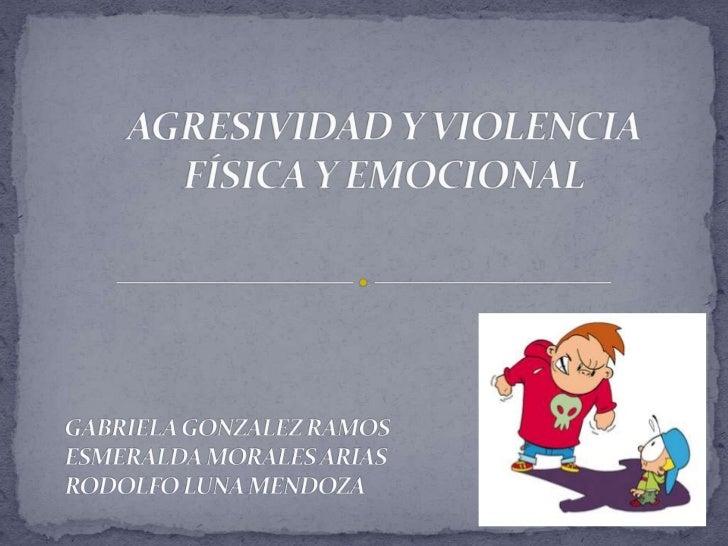 Agresividad y violencia física y emocional