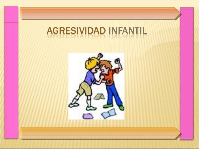 AGRESIVIDAD INFANTIL etimológicamente Es una conducta cuyo Objetivo es dañar a una Persona o aún objeto Proviene del latín...