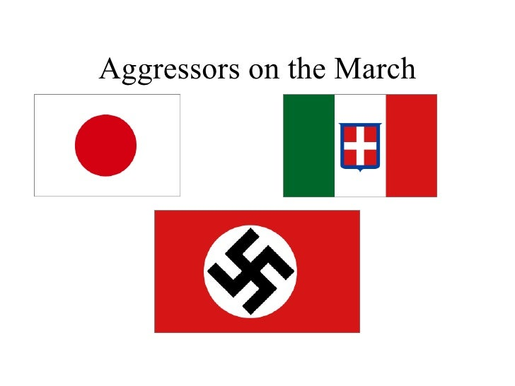 Agressors on the March Prior to WWII