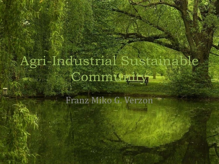 Agri-Industrial Sustainable Community<br />Franz Miko G. Verzon<br />