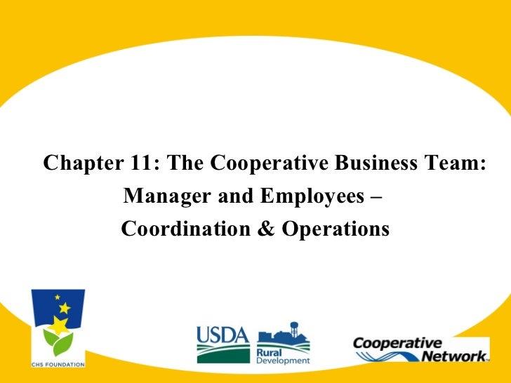 <ul><li>Chapter 11: The Cooperative Business Team: </li></ul><ul><li>Manager and Employees –  </li></ul><ul><li>Coordinati...