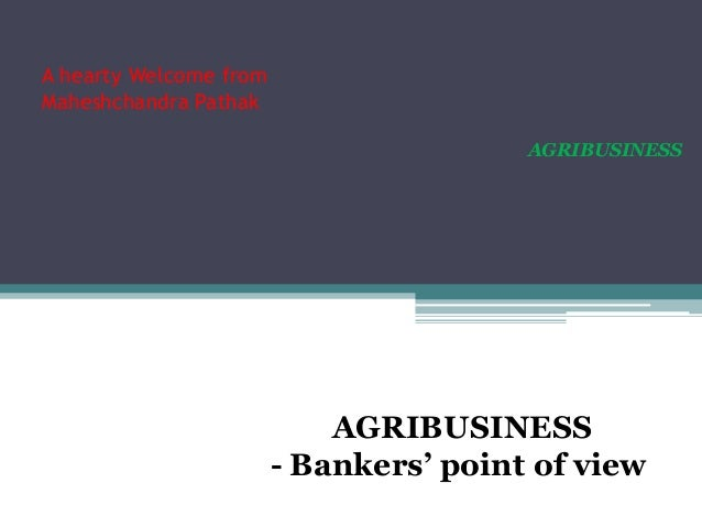 A hearty Welcome from Maheshchandra Pathak AGRIBUSINESS  AGRIBUSINESS - Bankers' point of view