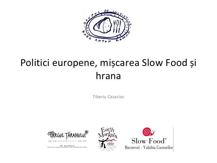 Politici europene, mișcarea Slow Food și                 hrana                Tiberiu Cazacioc