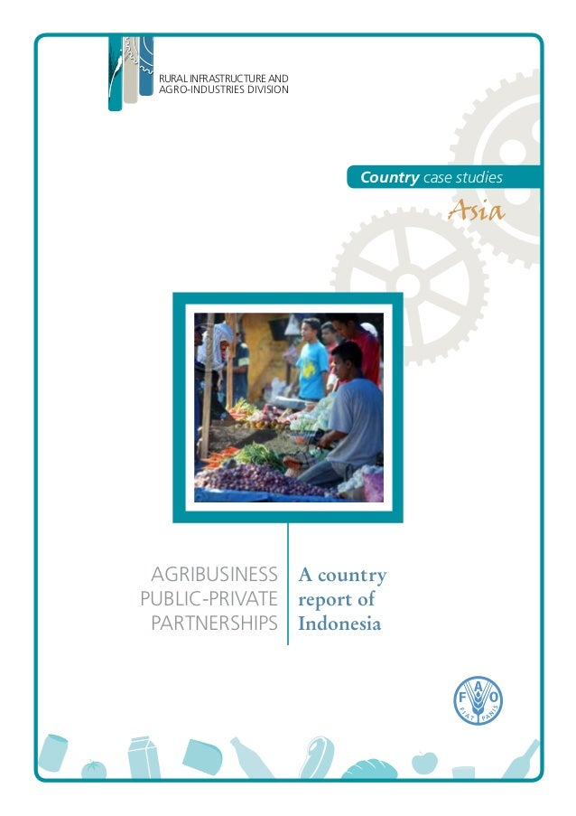 RURAL INFRASTRUCTURE AND AGRO-INDUSTRIES DIVISION AGRIBUSINESS PUBLIC-PRIVATE PARTNERSHIPS A country report of Indonesia C...