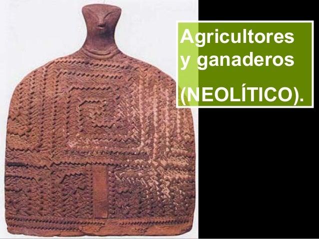 Agricultoresy ganaderos(NEOLÍTICO).