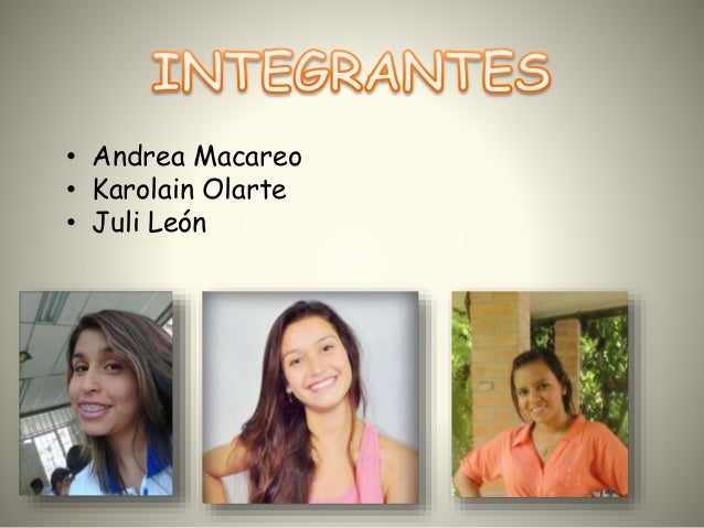 • Andrea Macareo  • Karolain Olarte  • Juli León