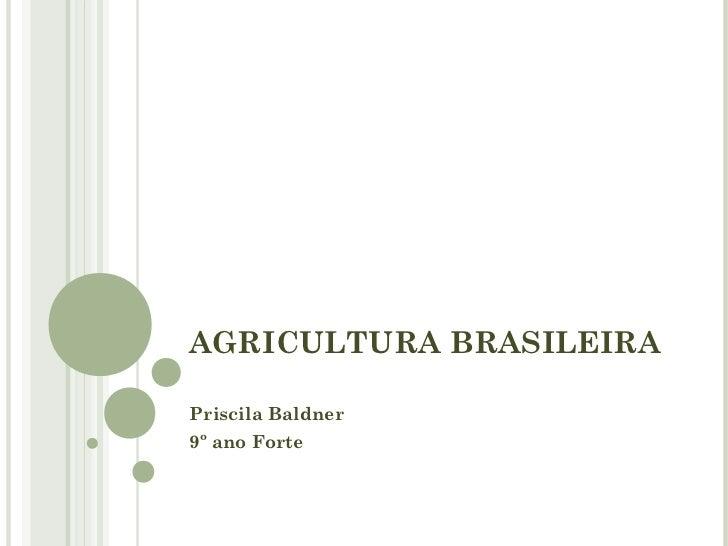 AGRICULTURA BRASILEIRAPriscila Baldner9º ano Forte