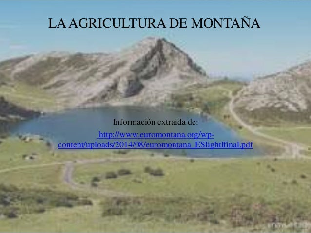 LAAGRICULTURA DE MONTAÑA Información extraida de: http://www.euromontana.org/wp- content/uploads/2014/08/euromontana_ESlig...