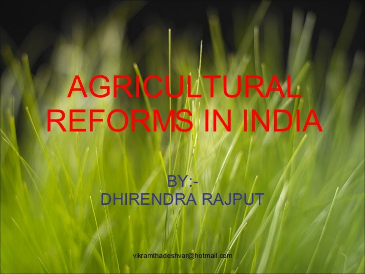 [email_address] AGRICULTURAL REFORMS IN INDIA BY:- DHIRENDRA RAJPUT