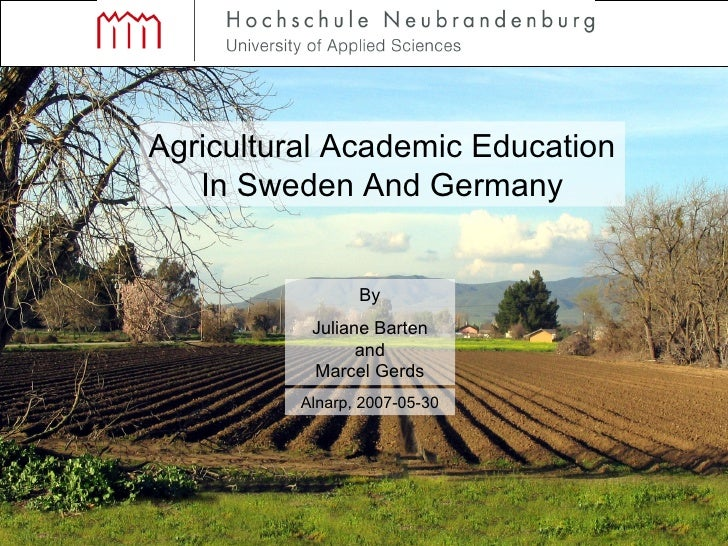 Agricultural Academic Education In Sweden And Germany By Juliane Barten and Marcel Gerds Alnarp, 2007-05-30
