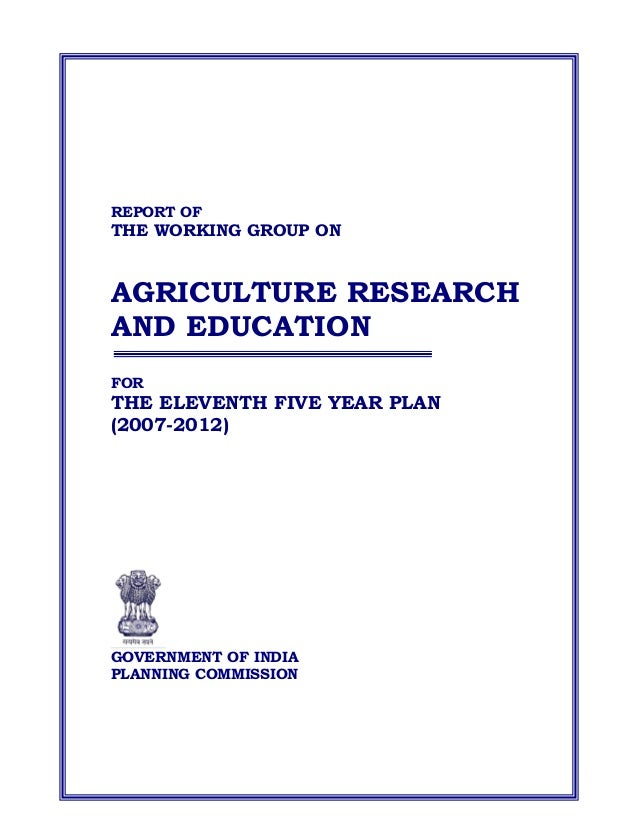 REPORT OFTHE WORKING GROUP ONAGRICULTURE RESEARCHAND EDUCATIONFORTHE ELEVENTH FIVE YEAR PLAN(2007-2012)GOVERNMENT OF INDIA...