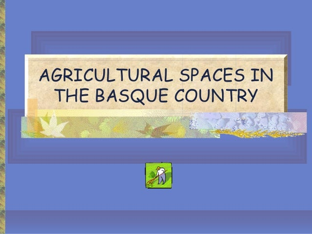 AGRICULTURAL SPACES IN THE BASQUE COUNTRY
