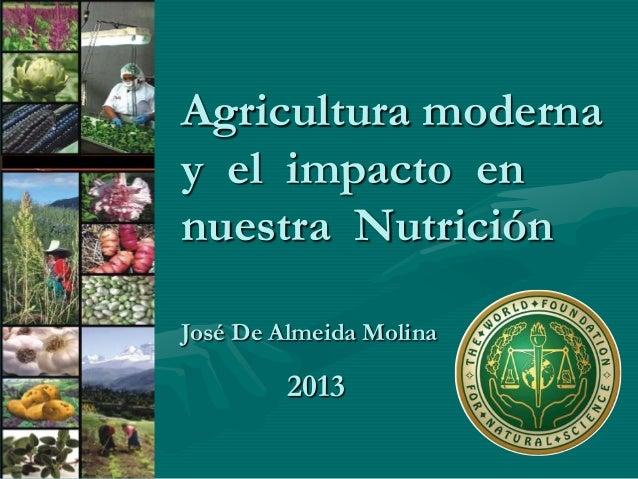 Agricultura moderna y el impacto en nuestra Nutrición José De Almeida Molina  2013