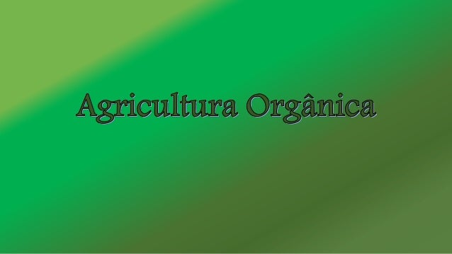 Oque é agricultura orgânica? É um processo produtivo comprometido com a organicidade e sanidade da produção de alimentos v...