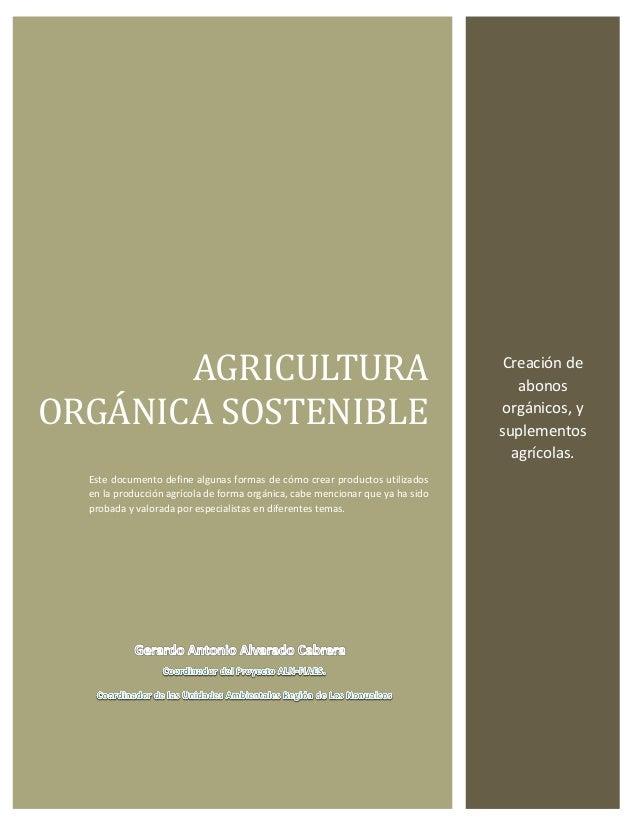 AGRICULTURA ORGANICA SOSTENIBLE Este documento define algunas formas de cómo crear productos utilizados en la producción a...