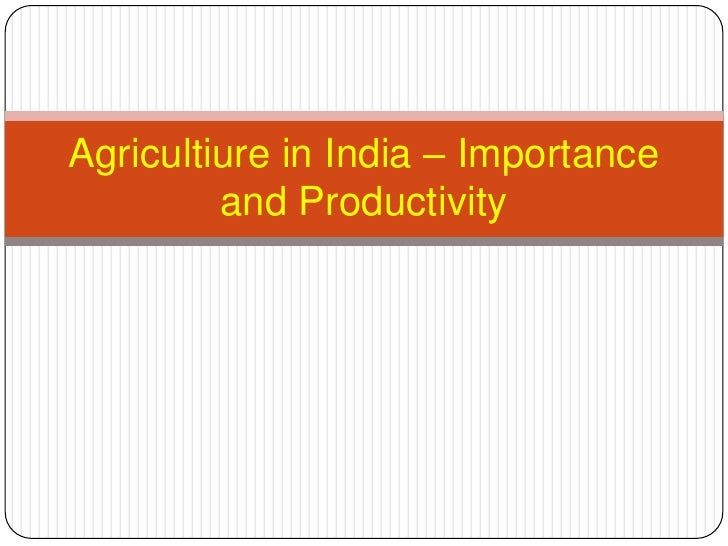 Agricultiure in India – Importance and Productivity<br />