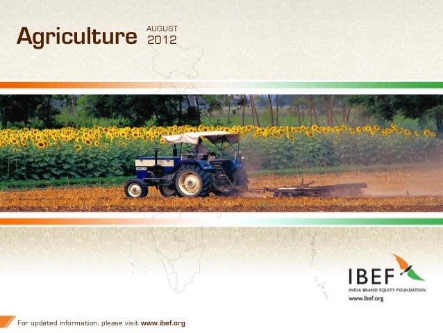 AUGUSTAgriculture                           2012For updated information, please visit www.ibef.org   1