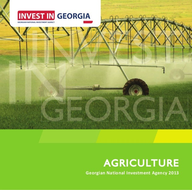 www.investingeorgia.org   1       AGRICULTURE       A GRICULTUREGeorgian National Investment Agency 2013