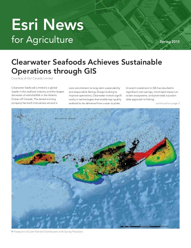 for Agriculture Spring 2013Esri Newscontinued on page 3Clearwater Seafoods Limited is a globalleader in the seafood indust...