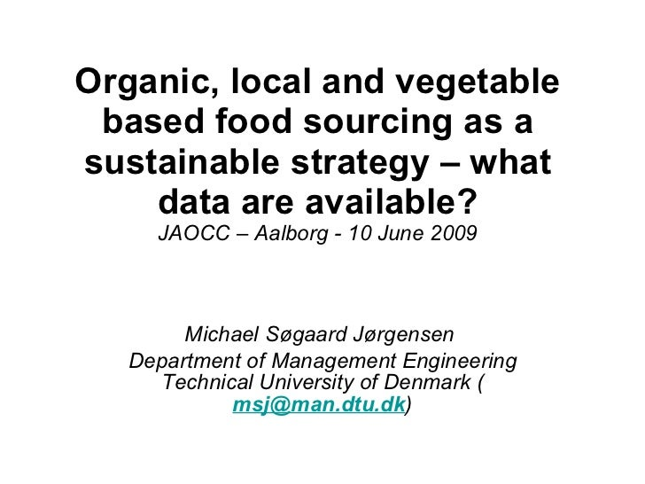 Organic, local and vegetable based food sourcing as a sustainable strategy – what data are available? JAOCC – Aalborg - 10...
