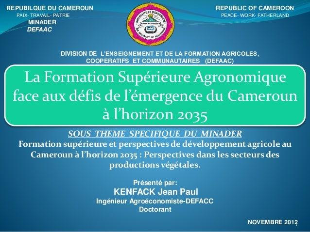 La Formation Supérieure Agronomique face aux défis de l'émergence du Cameroun à l'horizon 2035 REPUBILQUE DU CAMEROUN REPU...
